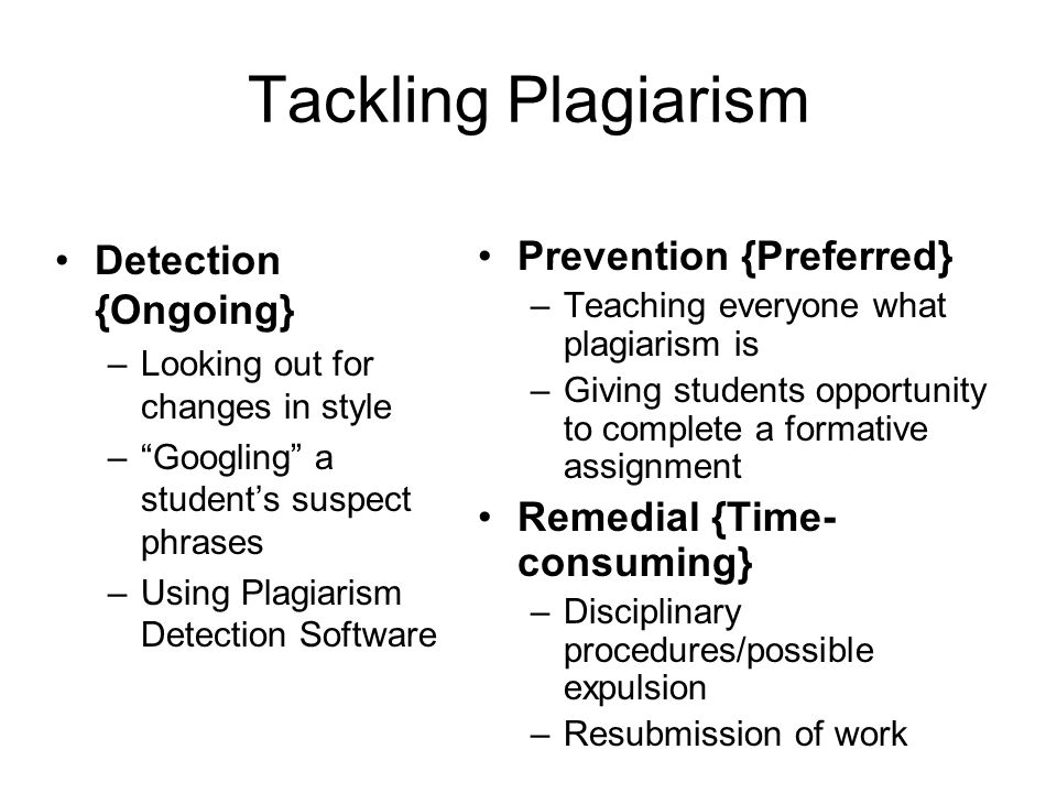 "Tackling Plagiarism Detection {Ongoing} –Looking out for changes in style –""Googling"" a student's suspect phrases –Using Plagiarism Detection Software"