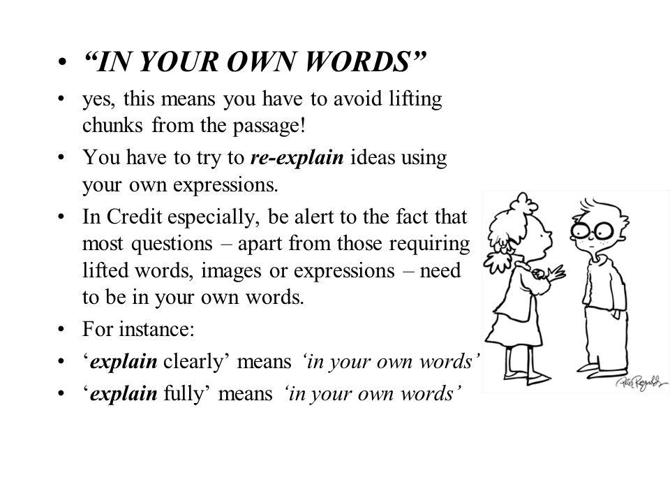 """""""IN YOUR OWN WORDS"""" yes, this means you have to avoid lifting chunks from the passage! You have to try to re-explain ideas using your own expressions."""