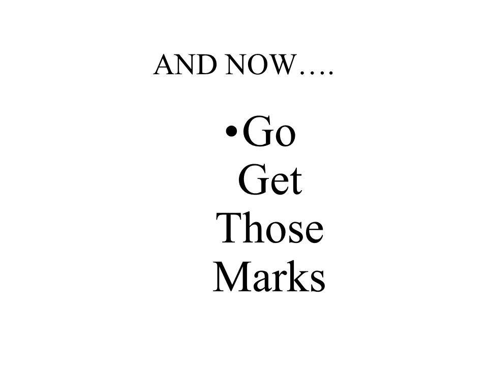 AND NOW…. Go Get Those Marks