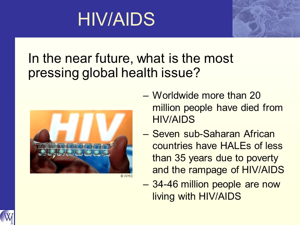 HIV/AIDS In the near future, what is the most pressing global health issue.