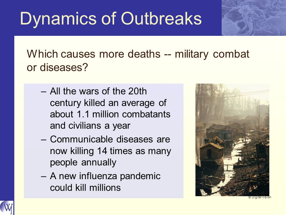 Dynamics of Outbreaks Which causes more deaths -- military combat or diseases.