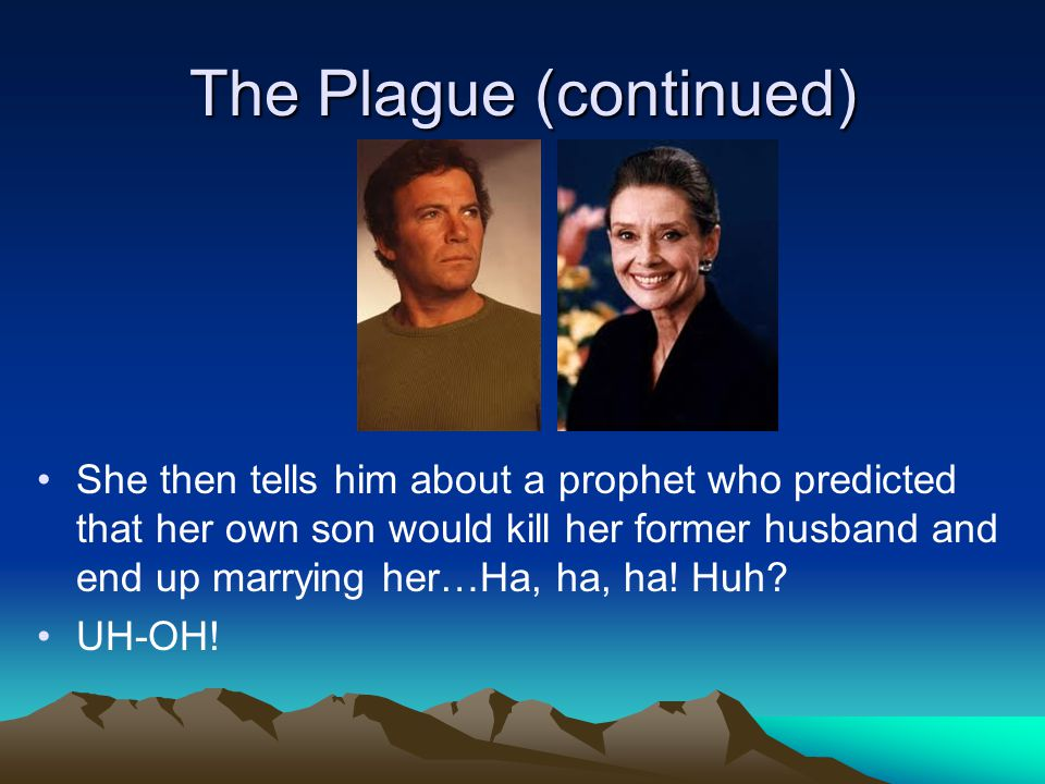 The Plague (continued) She then tells him about a prophet who predicted that her own son would kill her former husband and end up marrying her…Ha, ha, ha.