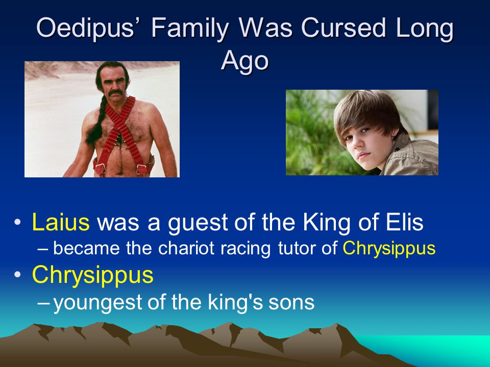 Oedipus' Family Was Cursed Long Ago Laius was a guest of the King of Elis –became the chariot racing tutor of Chrysippus Chrysippus –youngest of the king s sons