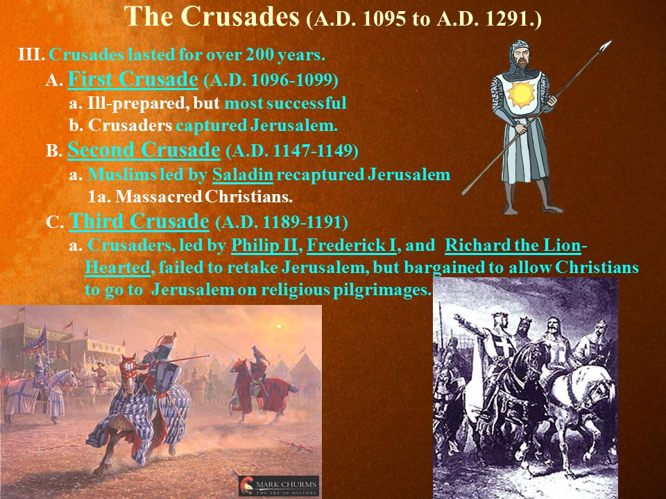 The Crusades (A.D.1095 to A.D. 1291.) III. Crusades lasted for over 200 years.