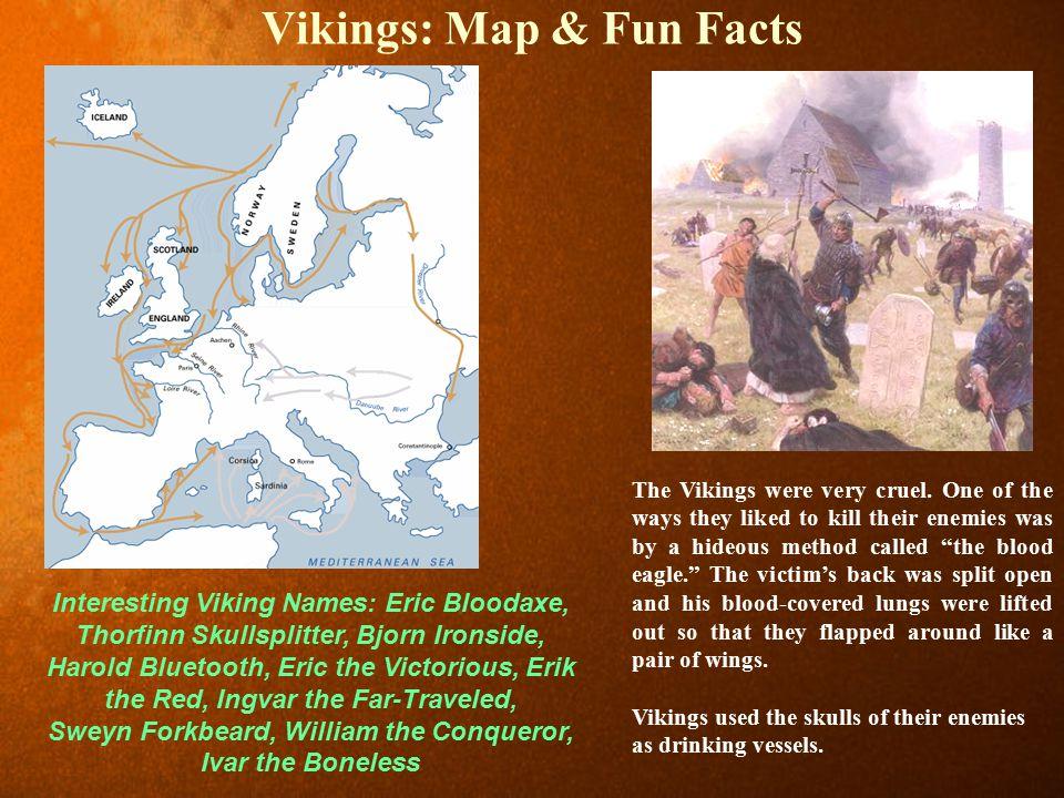Vikings: Map & Fun Facts The Vikings were very cruel.