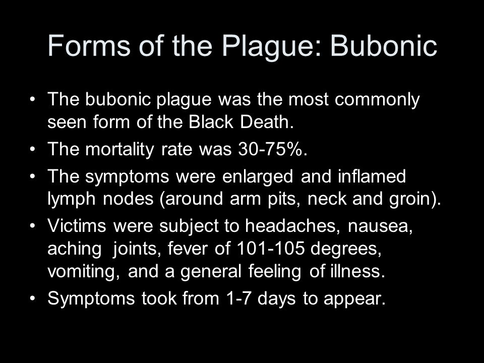 Forms of the Plague: Bubonic The bubonic plague was the most commonly seen form of the Black Death.