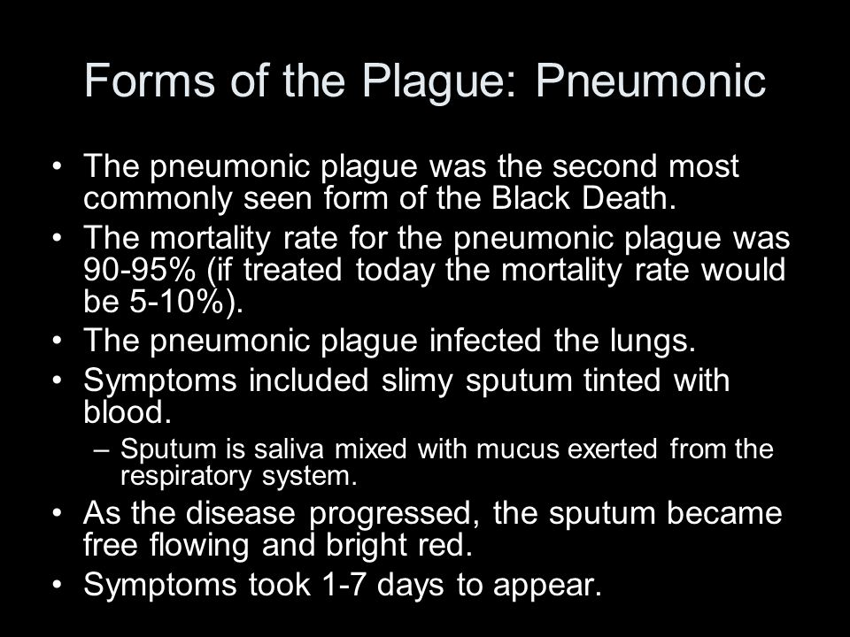 Forms of the Plague: Pneumonic The pneumonic plague was the second most commonly seen form of the Black Death.