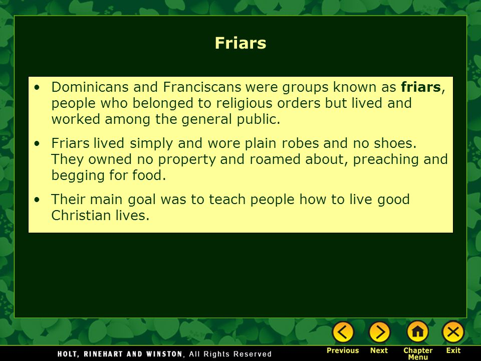 Friars Dominicans and Franciscans were groups known as friars, people who belonged to religious orders but lived and worked among the general public.