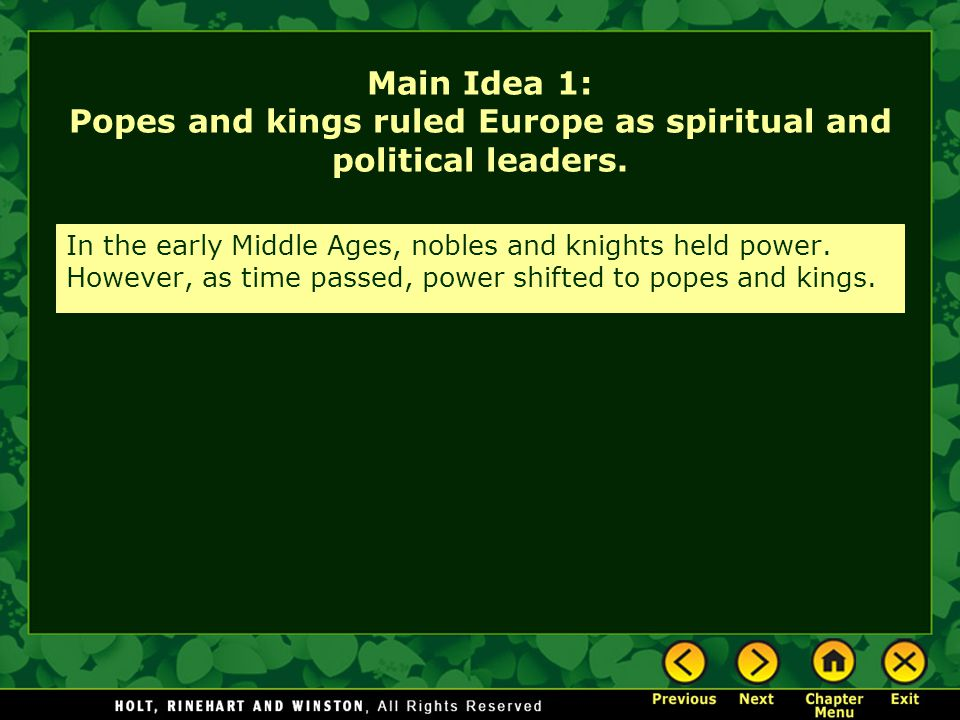 In the early Middle Ages, nobles and knights held power. However, as time passed, power shifted to popes and kings. Main Idea 1: Popes and kings ruled