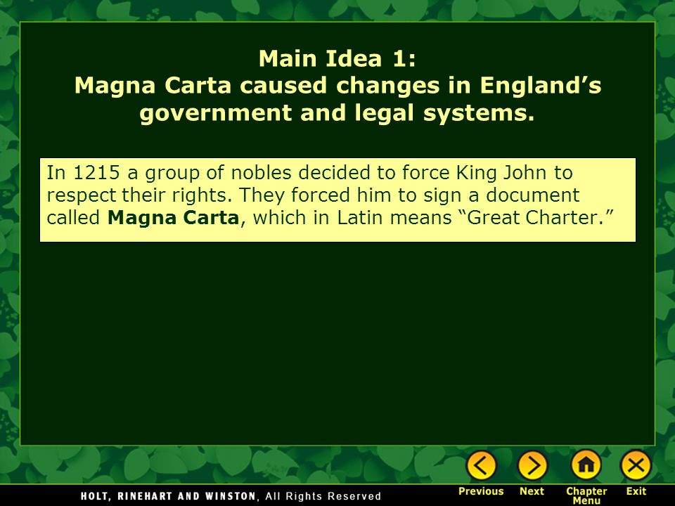 Main Idea 1: Magna Carta caused changes in England's government and legal systems. In 1215 a group of nobles decided to force King John to respect the