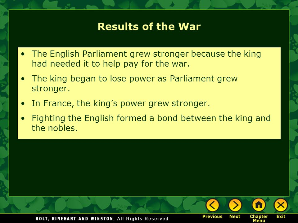 Results of the War The English Parliament grew stronger because the king had needed it to help pay for the war. The king began to lose power as Parlia