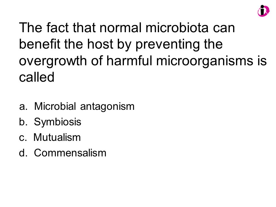 The fact that normal microbiota can benefit the host by preventing the overgrowth of harmful microorganisms is called a.