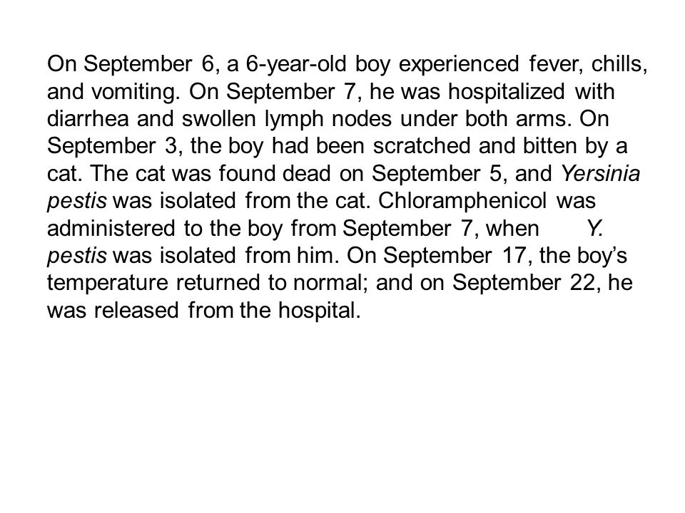 On September 6, a 6-year-old boy experienced fever, chills, and vomiting. On September 7, he was hospitalized with diarrhea and swollen lymph nodes un