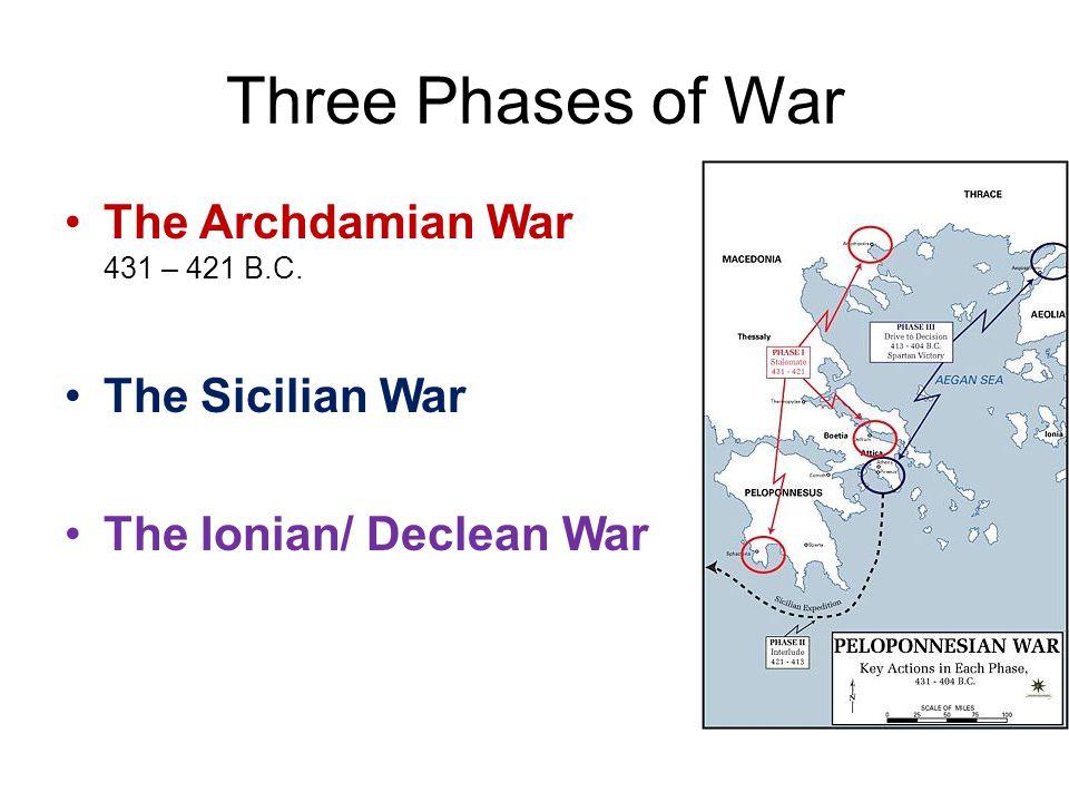 Three Phases of War The Archdamian War 431 – 421 B.C. The Sicilian War The Ionian/ Declean War