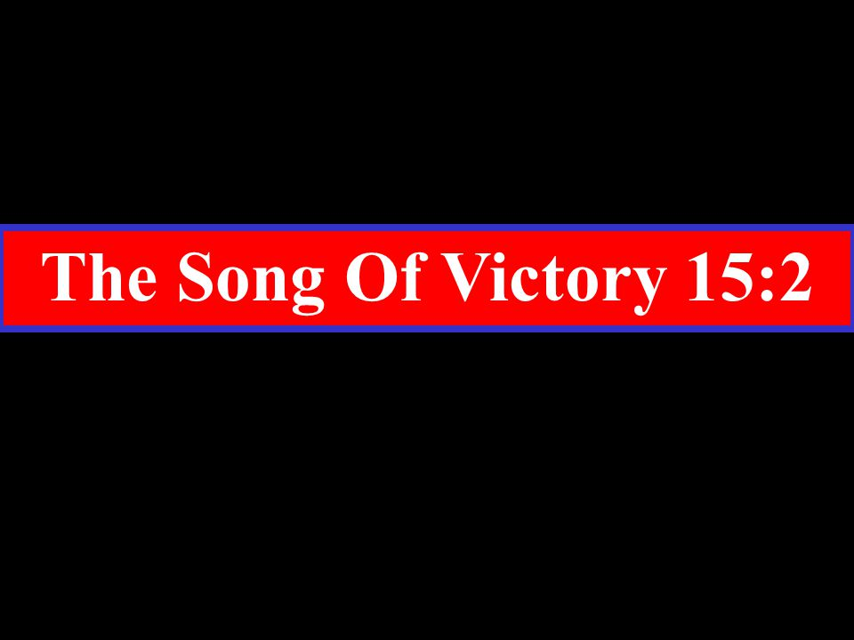 The Song Of Victory 15:2