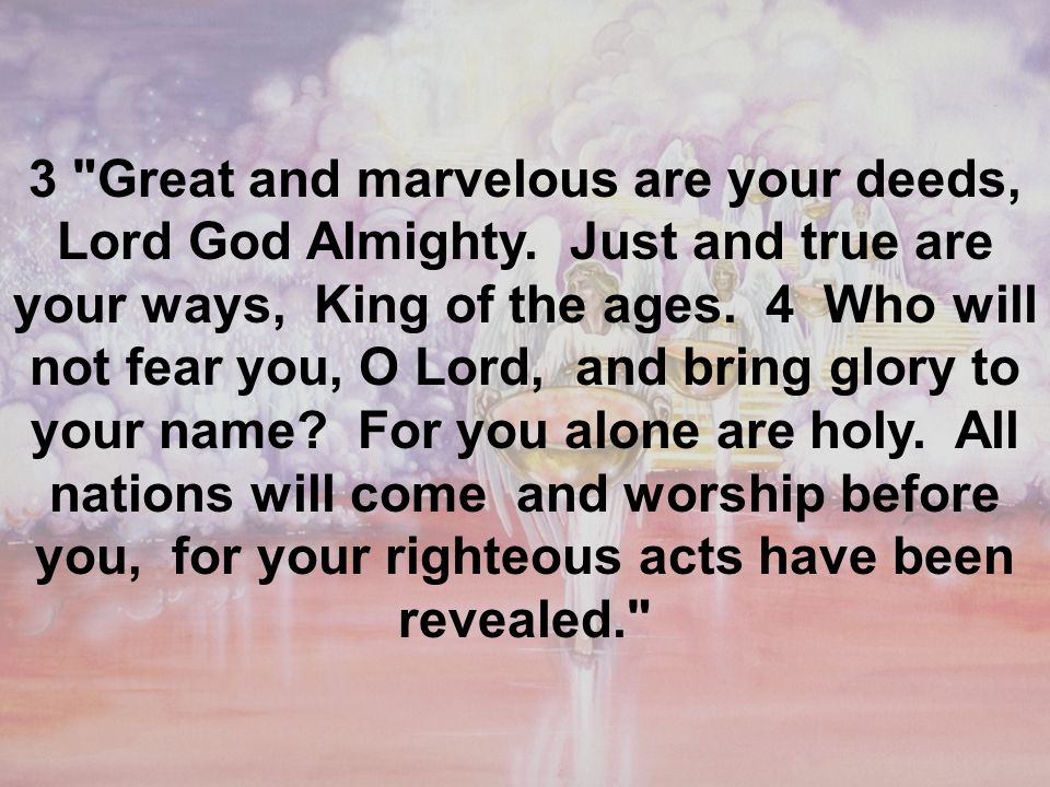 3 Great and marvelous are your deeds, Lord God Almighty.