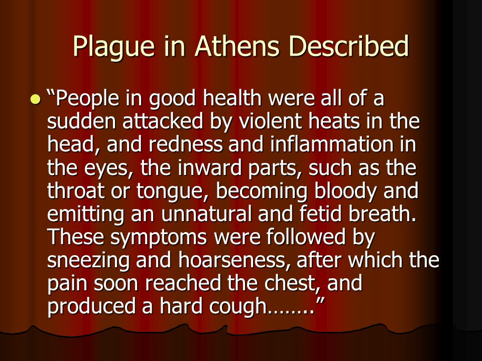 """Plague in Athens Described """"People in good health were all of a sudden attacked by violent heats in the head, and redness and inflammation in the eyes"""