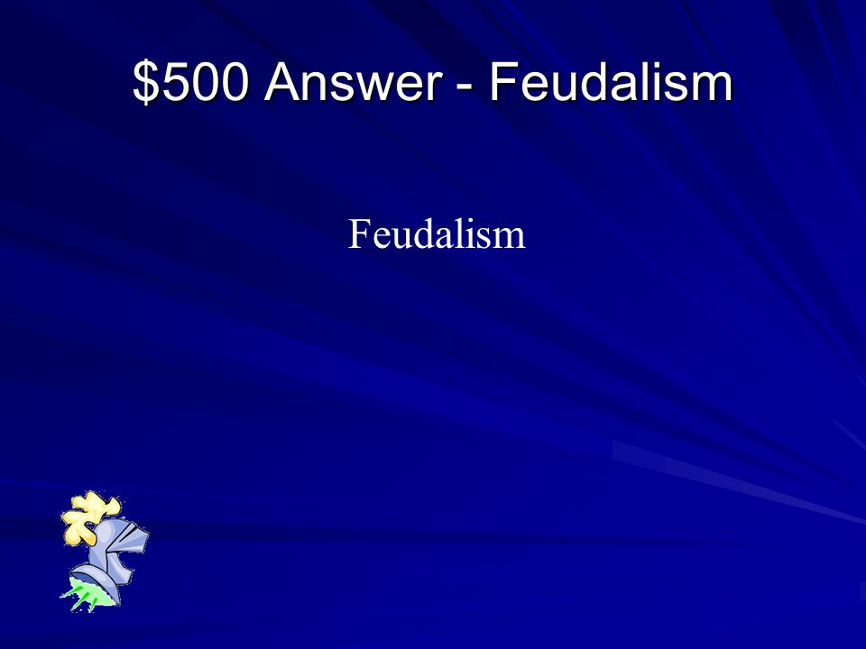 $500 Question - Feudalism What political/social system came to England from France when William the Conqueror invaded in 1066