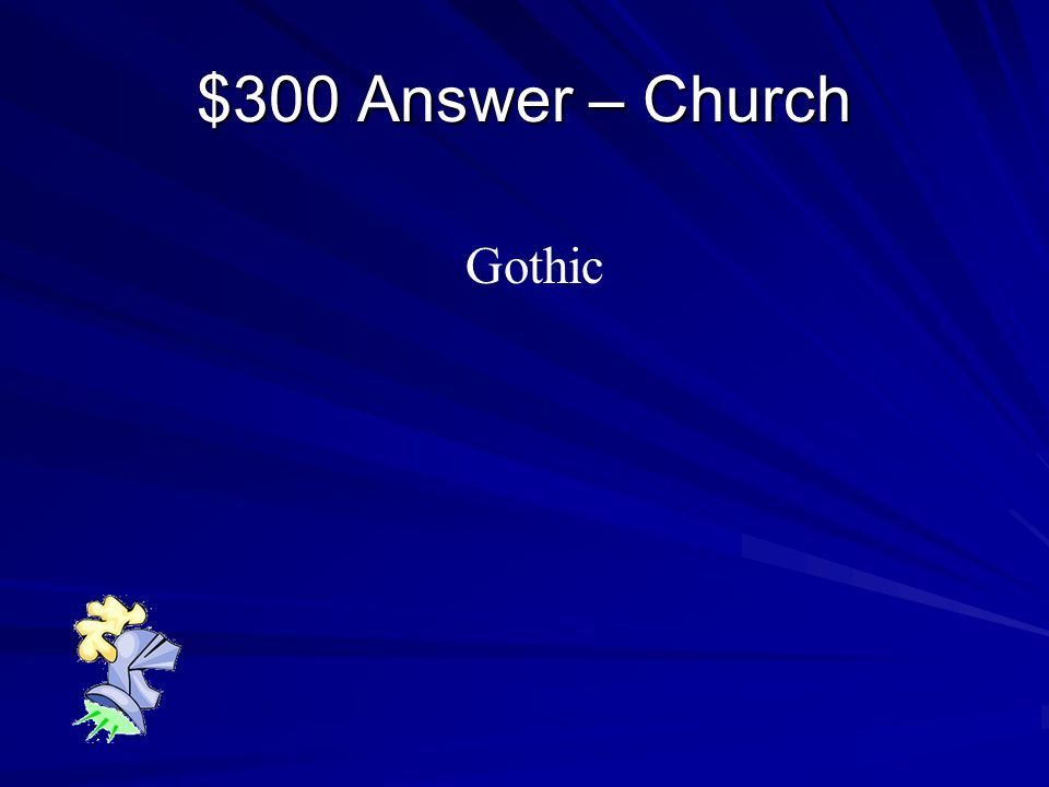 $300 Question - Church The kind of architecture represented by Spires and flying buttresses is called ____________.