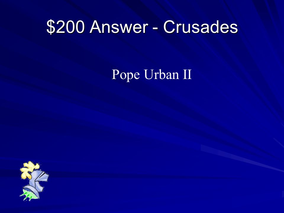$200 Question - Crusades Who issued a call for Christians to go to the Holy Land to free Jerusalem
