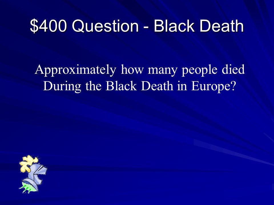 $300 Answer - Black Death Oooooo, fleas on rats Fleas on rats http://www.youtube.com/watch?v=rZy6XilXDZQ http://www.youtube.com/watch?v=rZy6XilXDZQ