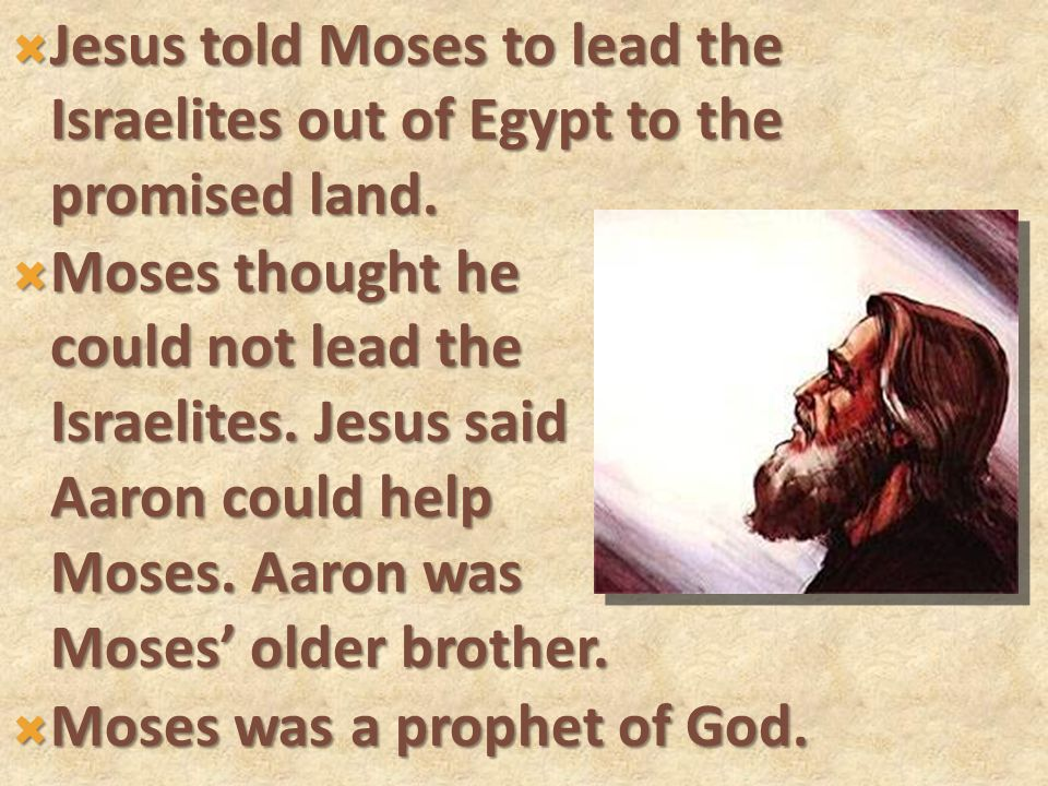  Jesus told Moses to lead the Israelites out of Egypt to the promised land.