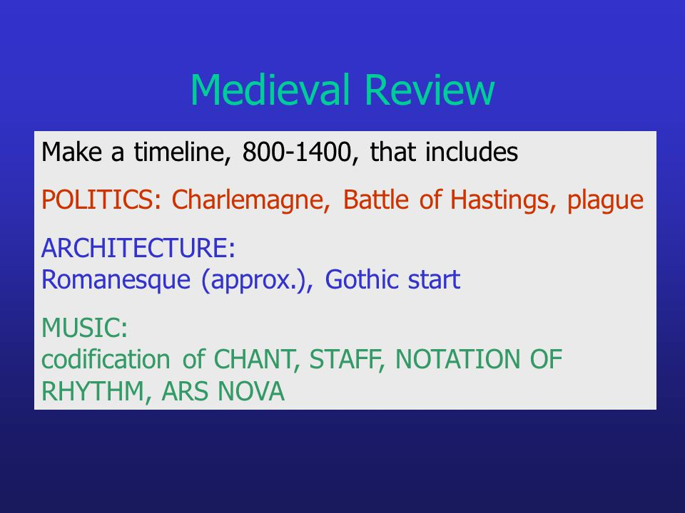 Medieval Review Make a timeline, 800-1400, that includes POLITICS: Charlemagne, Battle of Hastings, plague ARCHITECTURE: Romanesque (approx.), Gothic