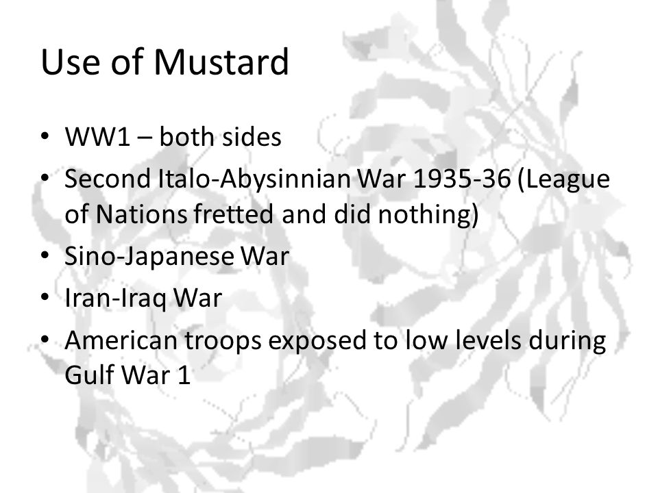Use of Mustard WW1 – both sides Second Italo-Abysinnian War 1935-36 (League of Nations fretted and did nothing) Sino-Japanese War Iran-Iraq War American troops exposed to low levels during Gulf War 1