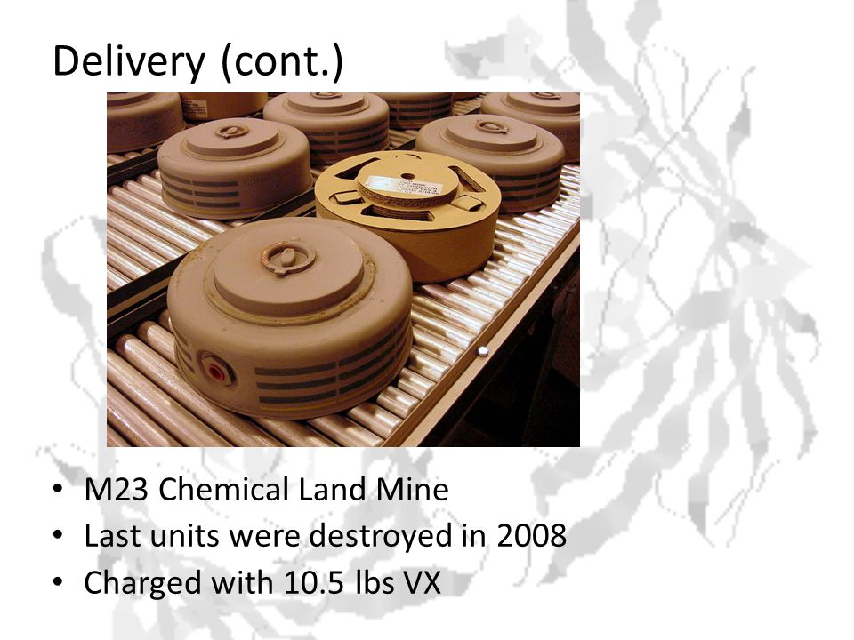Delivery (cont.) M23 Chemical Land Mine Last units were destroyed in 2008 Charged with 10.5 lbs VX