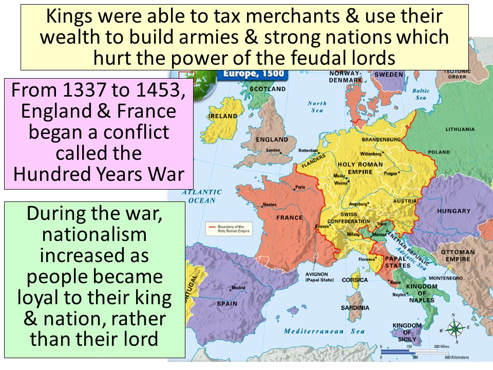 Kings were able to tax merchants & use their wealth to build armies & strong nations which hurt the power of the feudal lords From 1337 to 1453, Engla