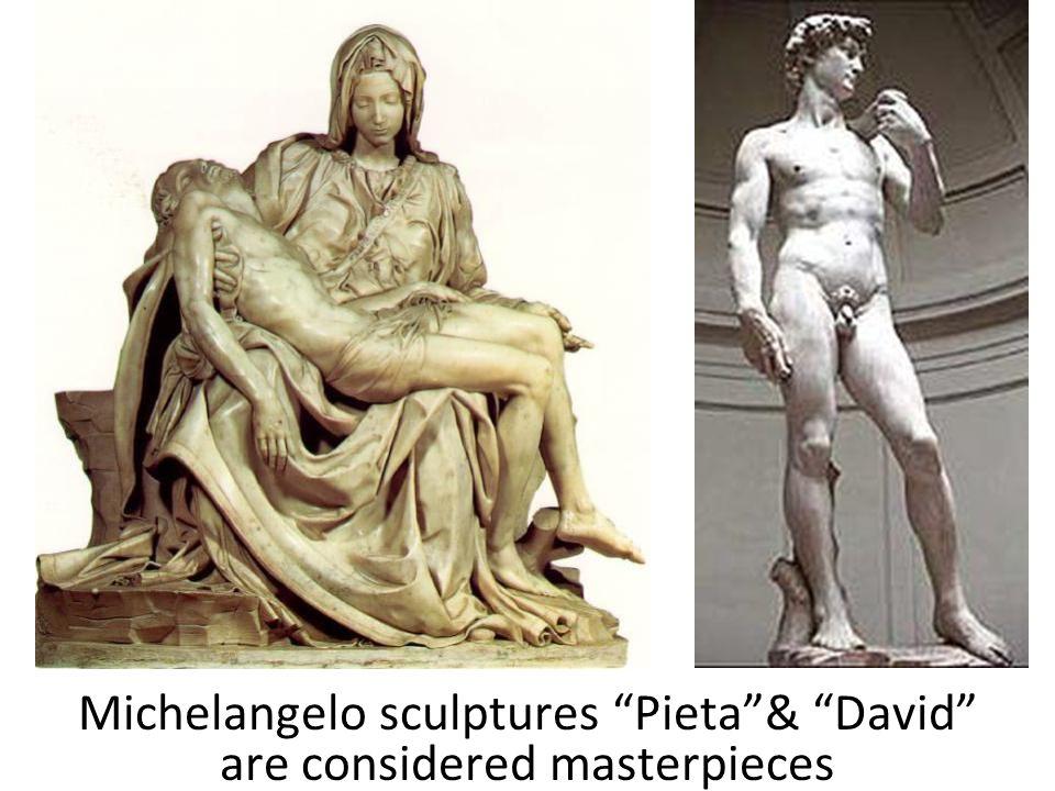 "Michelangelo sculptures ""Pieta""& ""David"" are considered masterpieces"
