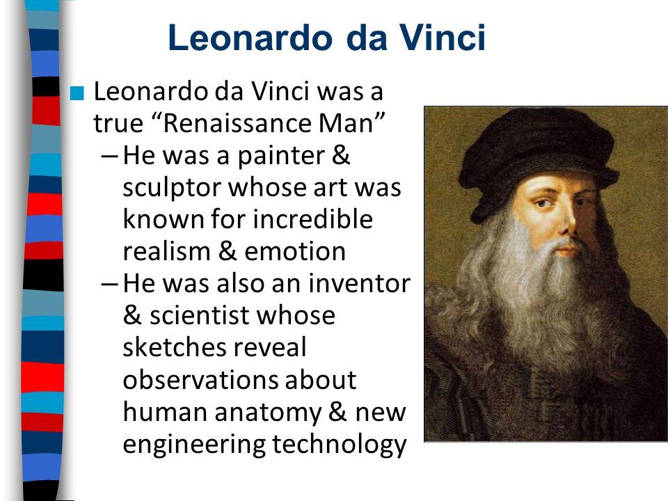 "Leonardo da Vinci ■ Leonardo da Vinci was a true ""Renaissance Man"" – He was a painter & sculptor whose art was known for incredible realism & emotion"
