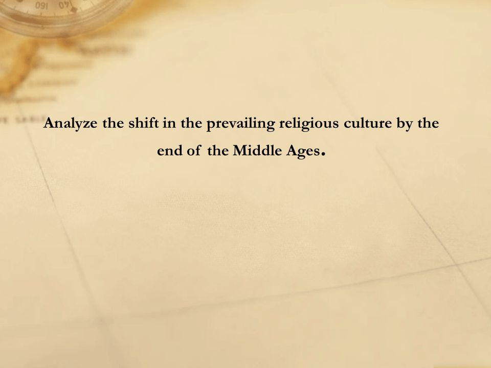 Analyze the shift in the prevailing religious culture by the end of the Middle Ages.