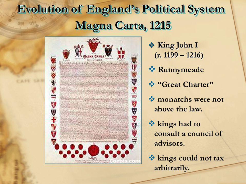 """Magna Carta, 1215  King John I (r. 1199 – 1216) (r. 1199 – 1216)   Runnymeade  """"Great Charter""""  monarchs were not above the law.  kings had to c"""