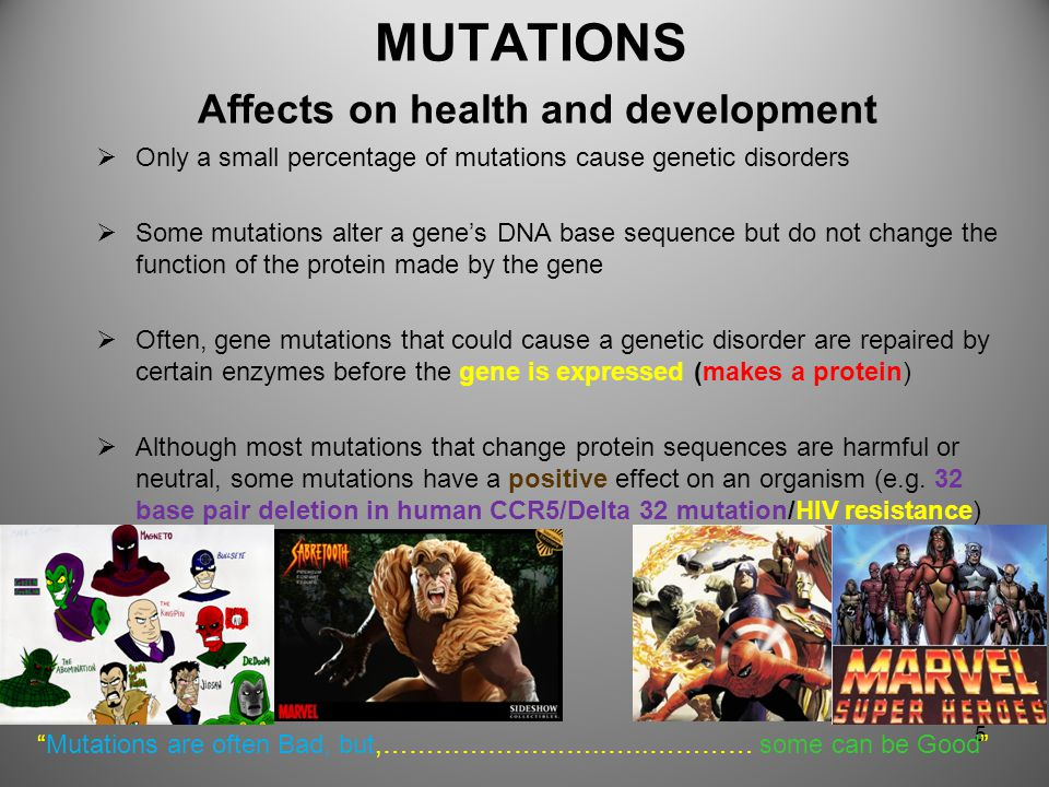 MUTATIONS Affects on health and development  A gene is a recipe for making a protein  Each cell depends on thousands of proteins to do their jobs in