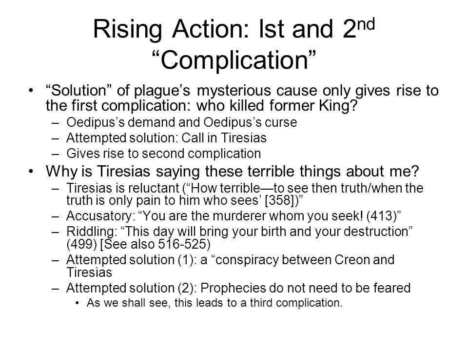 Rising Action: lst and 2 nd Complication Solution of plague's mysterious cause only gives rise to the first complication: who killed former King.
