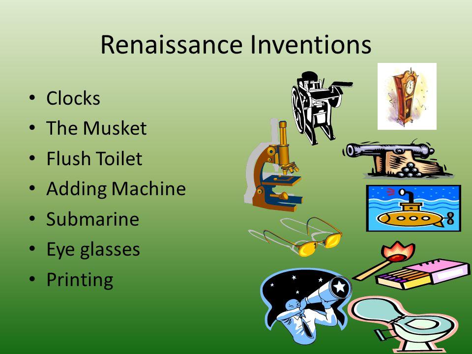 Renaissance Inventions Clocks The Musket Flush Toilet Adding Machine Submarine Eye glasses Printing