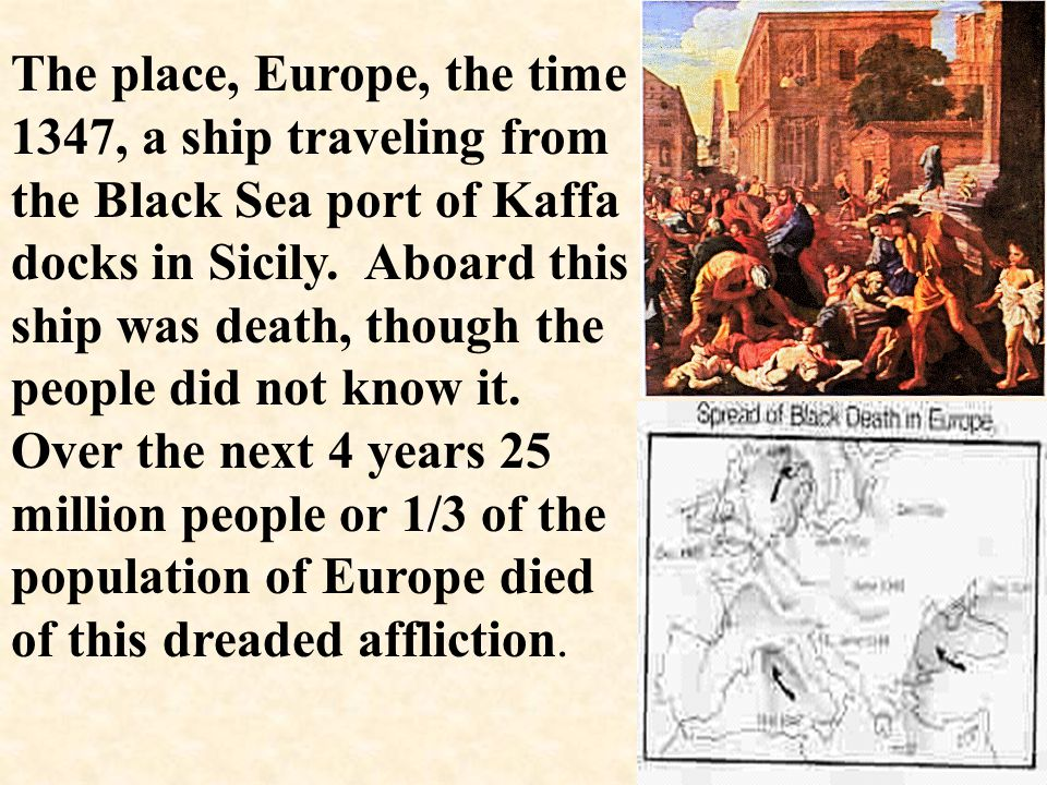 Bubonic Plague strikes England 1348 Called the Black Death– estimates about 33.3% of the European population died of the black death. So many people d