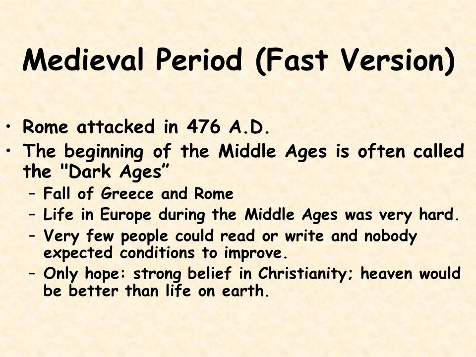 Middle Ages Middle Ages/Medieval Period: 476 to 1453 A.D.