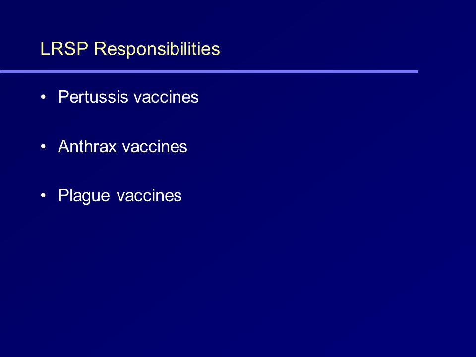 LRSP Responsibilities Pertussis vaccines Anthrax vaccines Plague vaccines