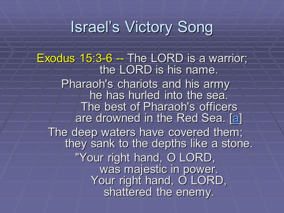 Israel's Victory Song Exodus 15:3-6 -- The LORD is a warrior; the LORD is his name.