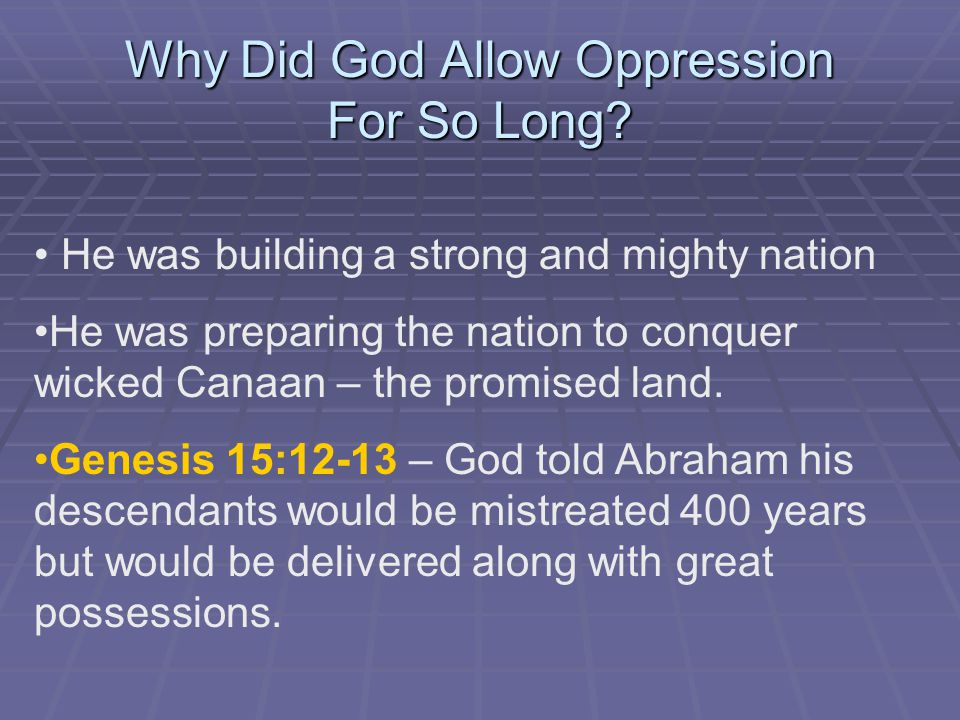 Why Did God Allow Oppression For So Long.