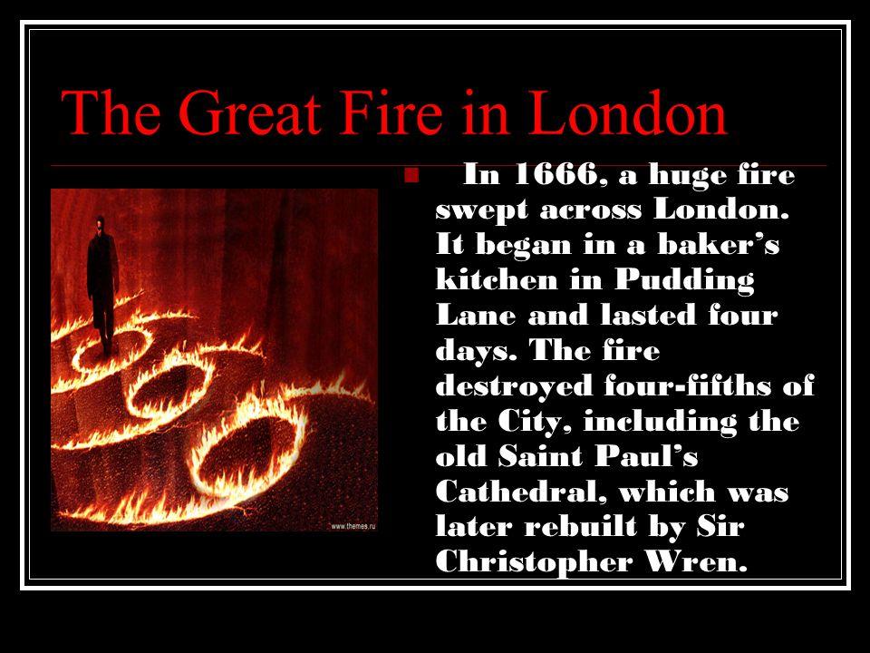 The Great Fire in London In 1666, a huge fire swept across London.