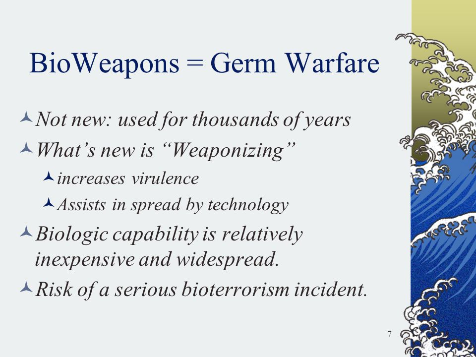 Weaponized Super-Germs vs common organisms Small inoculums will infect large populations (highly infectious) Easily transmitted from person to person: airborne better than contact.