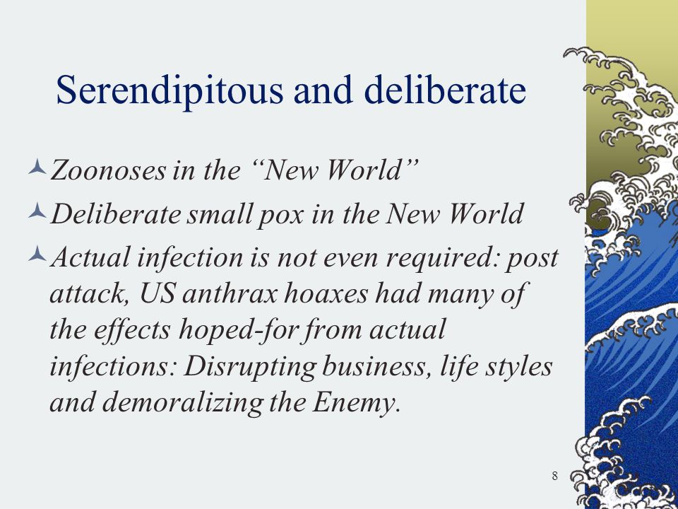 """Serendipitous and deliberate Zoonoses in the """"New World"""" Deliberate small pox in the New World Actual infection is not even required: post attack, US"""
