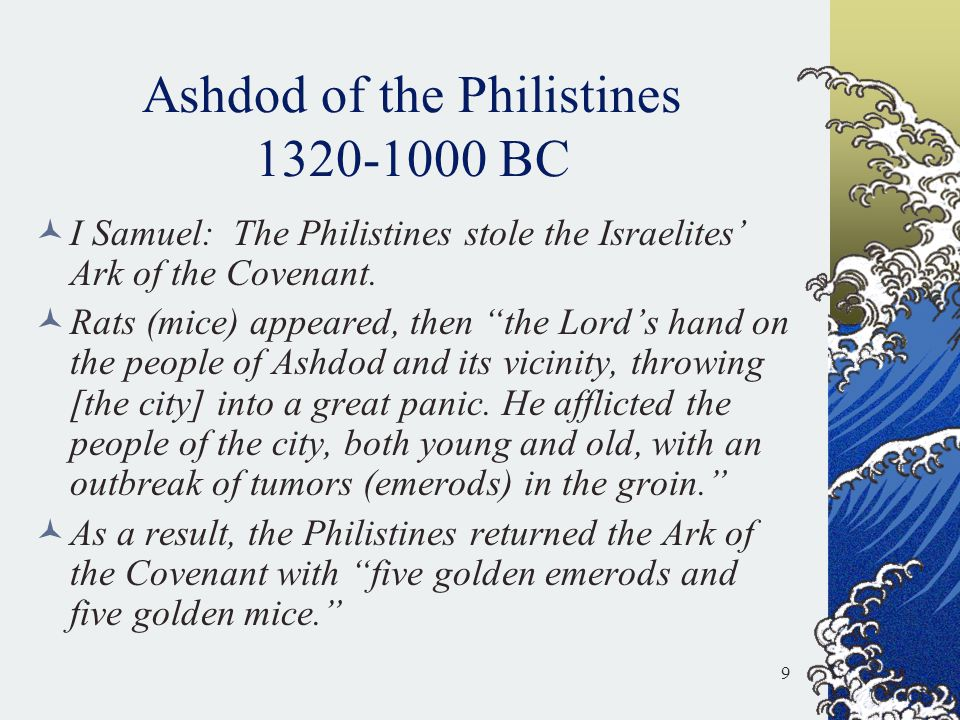 """Ashdod of the Philistines 1320-1000 BC I Samuel: The Philistines stole the Israelites' Ark of the Covenant. Rats (mice) appeared, then """"the Lord's han"""