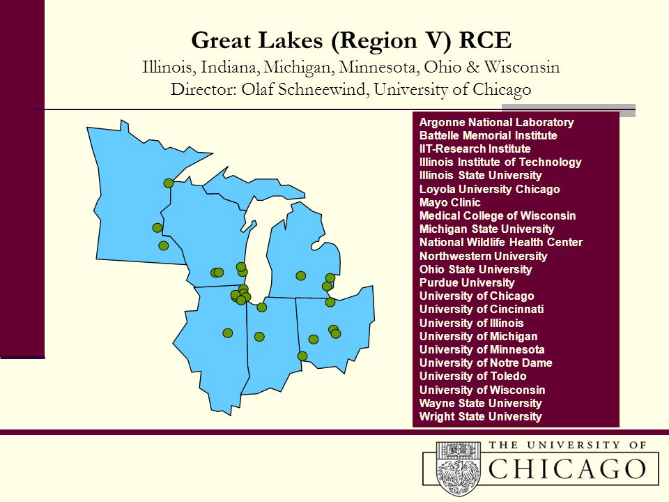 Great Lakes (Region V) RCE Illinois, Indiana, Michigan, Minnesota, Ohio & Wisconsin Director: Olaf Schneewind, University of Chicago Argonne National