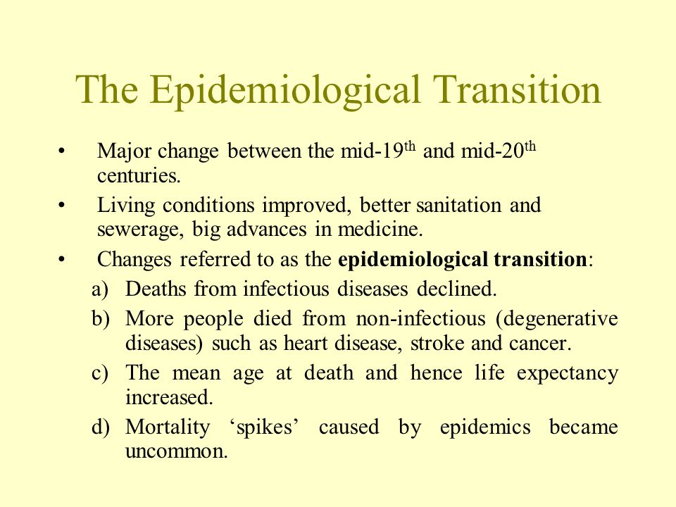 The Epidemiological Transition Major change between the mid-19 th and mid-20 th centuries.