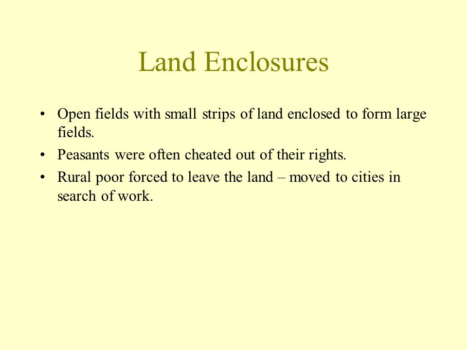 Land Enclosures Open fields with small strips of land enclosed to form large fields.