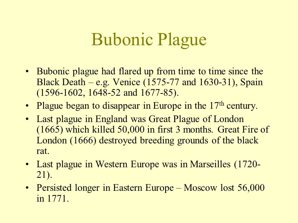 Bubonic Plague Bubonic plague had flared up from time to time since the Black Death – e.g.